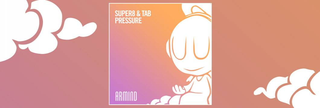 OUT NOW on ARMIND: Super8 & Tab – Pressure
