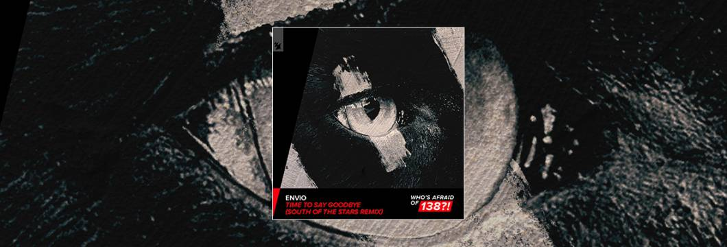 Out Now On WHO'S AFRAID OF 138?!: Envio – Time To Say Goodbye (South Of The Stars Remix)