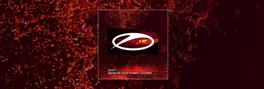 Out Now On A STATE OF TRANCE: OTIOT – Show Me Your Power / Letters