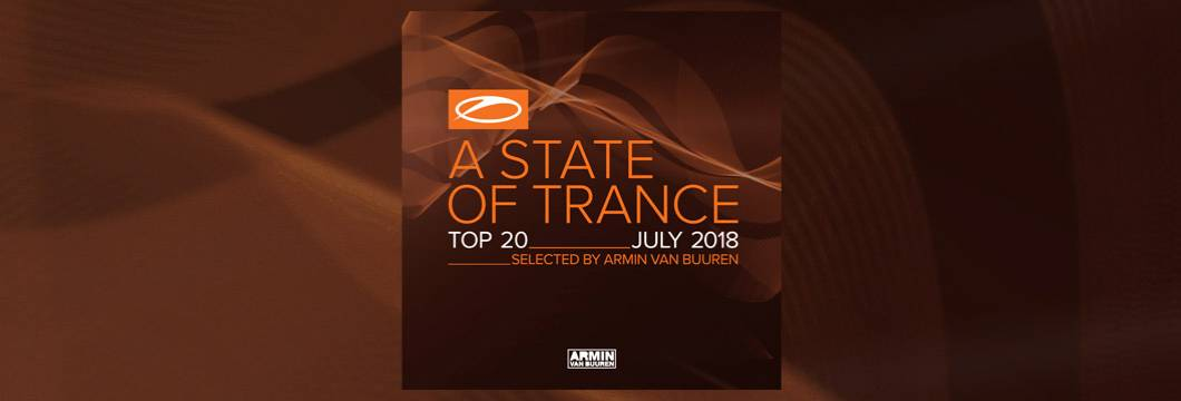 A State Of Trance Top 20 – July 2018 (Selected by Armin van Buuren)