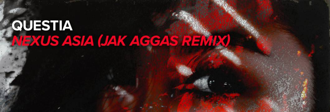 Out Now On WHO'S AFRAID OF 138?!: Questia – Nexus Asia (Jak Aggas Remix)