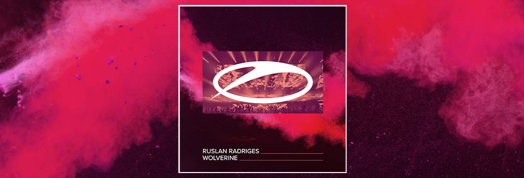 OUT NOW on ASOT: Ruslan Radriges – Wolverine