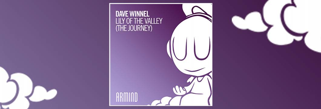 OUT NOW on ARMIND: Dave Winnel – Lily Of The Valley (The Journey)