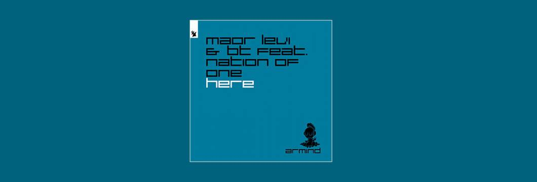 Out Now On ARMIND: Maor Levi & BT feat. Nation Of One – Here