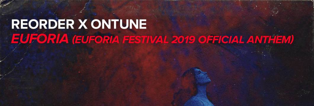 Out Now On WHO'S AFRAID OF 138?!: ReOrder x onTune – Euforia (Euforia Festival 2019 Official Anthem)