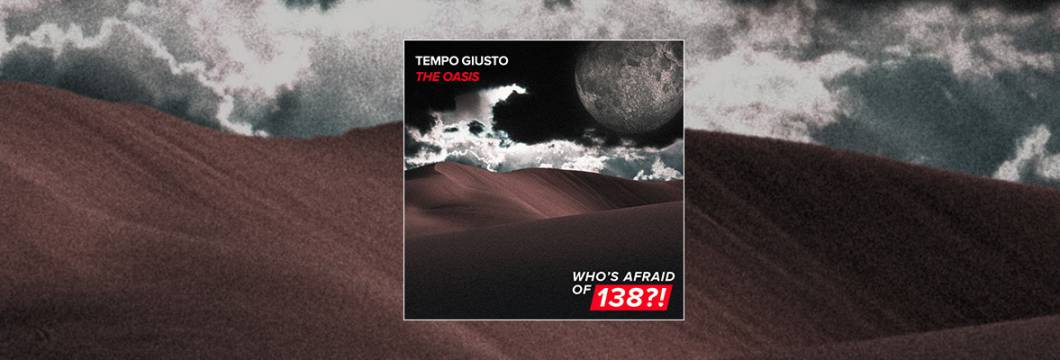 Out Now On WHO'S AFRAID OF 138?!: Tempo Giusto – The Oasis