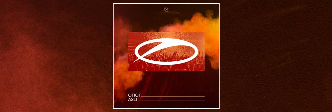OUT NOW on ASOT: OTIOT – ASLI