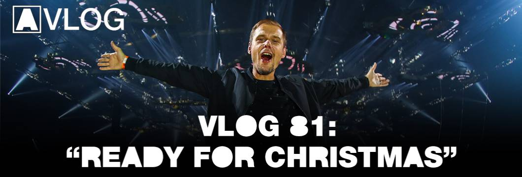 Armin VLOG #81 – Ready for Christmas