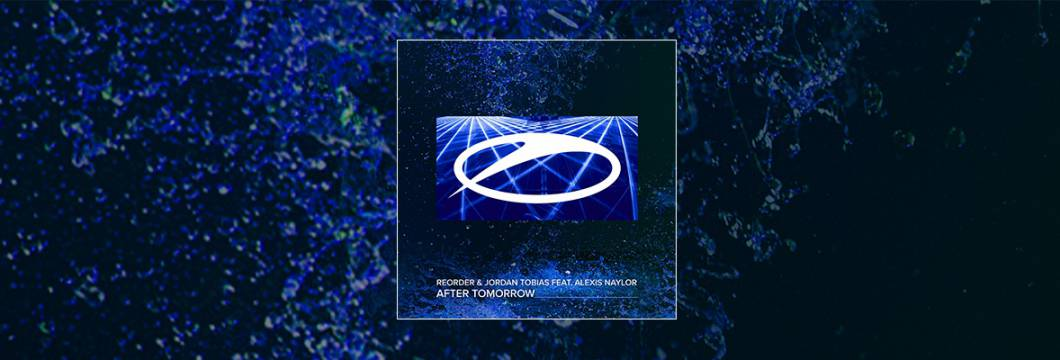 Out Now On A STATE OF TRANCE: ReOrder & Jordan Tobias feat. Alexis Naylor – After Tomorrow