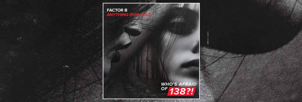 OUT NOW on WAO138?!: Factor B – Anything (For You)