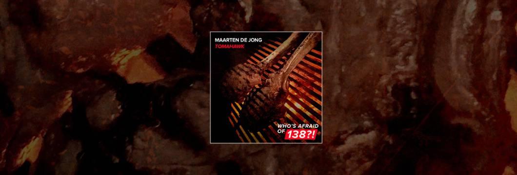Out Now On WHO'S AFRAID OF 138?!:  Maarten de Jong – Tomahawk