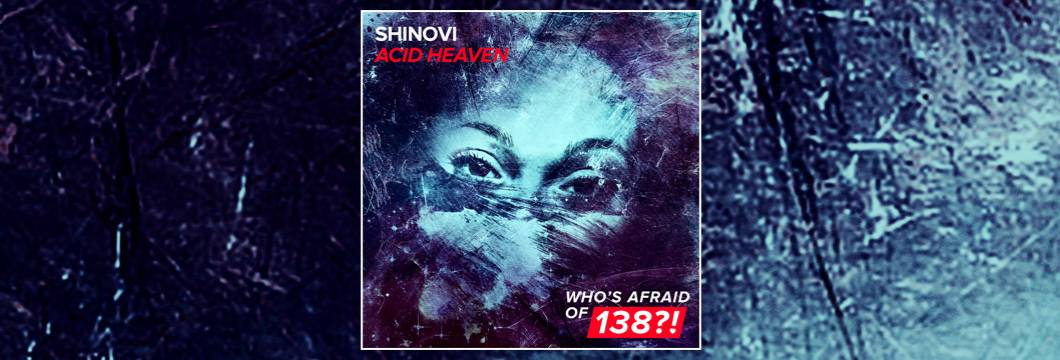 OUT NOW on WAO138?!: Shinovi – Acid Heaven
