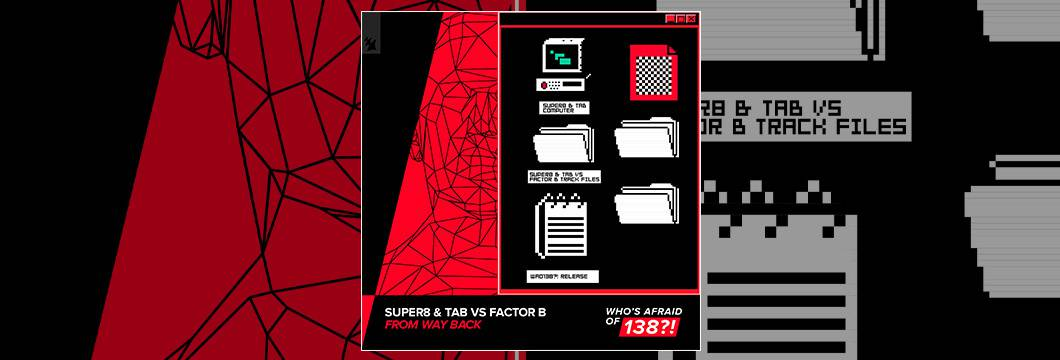 Out Now On WHO'S AFRAID OF 138?!:  Super8 & Tab vs Factor B – From Way Back