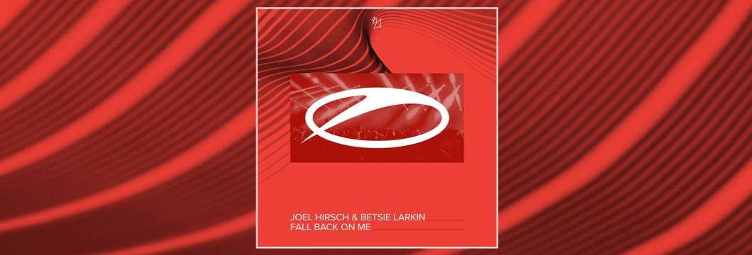 OUT NOW on ASOT: Joel Hirsch & Betsie Larkin – Fall Back On Me