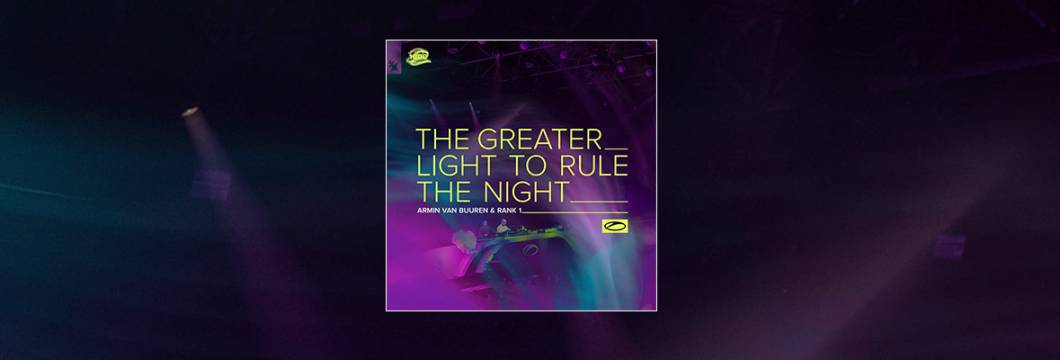 Out Now On A STATE OF TRANCE: Armin van Buuren & Rank 1 – The Greater Light To Rule The Night