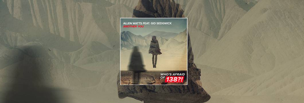 Out Now On WHO'S AFRAID OF 138?!:  Allen Watts feat. Gid Sedgwick – Another You