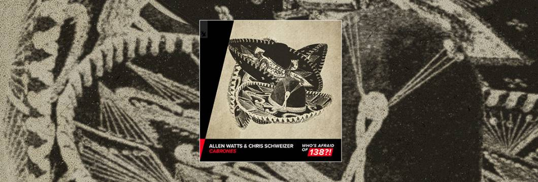 Out Now On WHO'S AFRAID OF 138?!: Allen Watts & Chris Schweizer – Cabrones