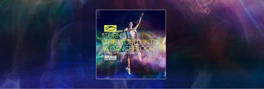 Out Now On A STATE OF TRANCE: Armin van Buuren – Turn The World Into A Dancefloor (ASOT 1000 Anthem)