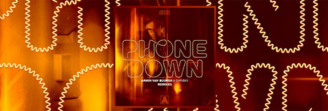 OUT NOW on ARMIND: Armin van Buuren & Garibay – Phone Down (Remixes)