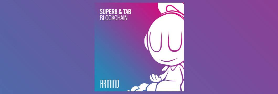 OUT NOW on ARMIND: Super8 & Tab – Blockchain