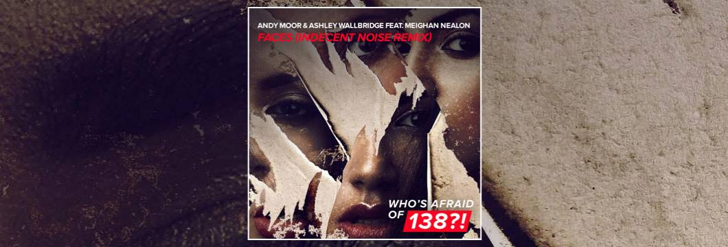 OUT NOW on WAO138?!: Andy Moor & Ashley Wallbridge – Faces (Indecent Noise Remix)
