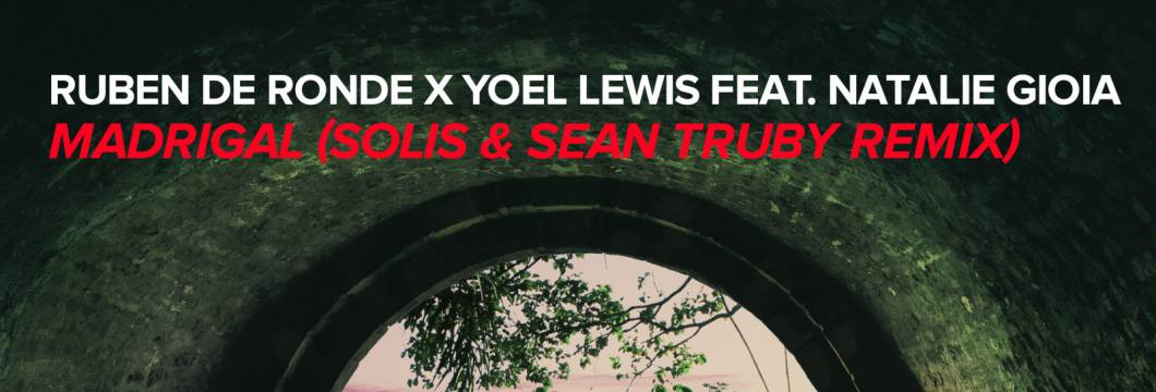 Out Now On WHO'S AFRAID OF 138?!: Ruben de Ronde X Yoel Lewis feat. Natalie Gioia – Madrigal (Solis & Sean Truby Remix)