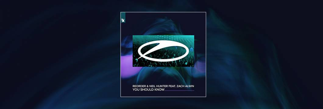 Out Now On A STATE OF TRANCE: ReOrder & Neil Hunter feat. Zach Alwin – You Should Know