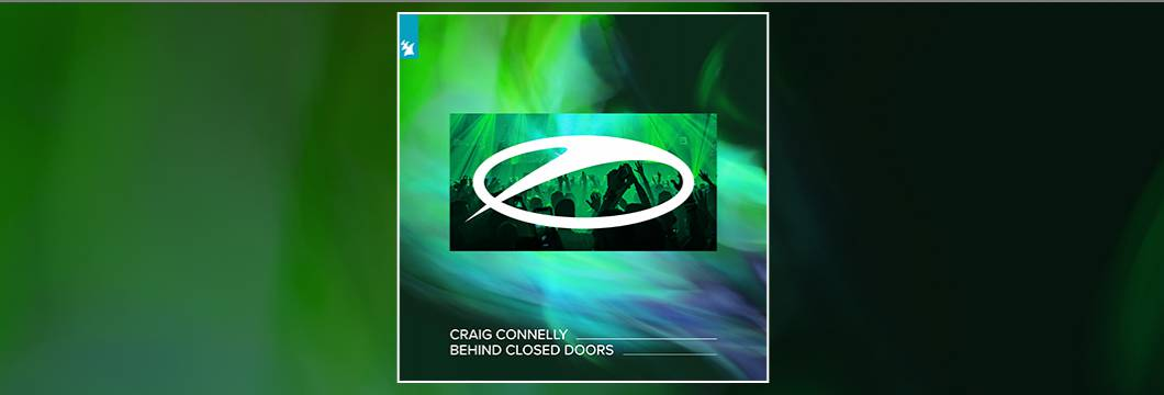 Out Now On A STATE OF TRANCE: Craig Connelly – Behind Closed Doors