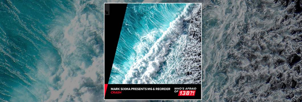 Out Now On WHO'S AFRAID OF 138?!: Mark Sixma presents M6 & ReOrder – Crash