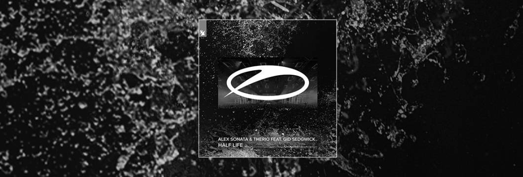 Out Now On A STATE OF TRANCE: Alex Sonata & TheRio feat. Gid Sedgwick – Half Life