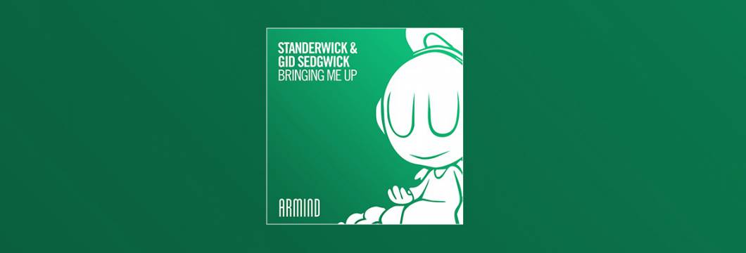 Out Now On ARMIND: STANDERWICK & Gid Sedgwick – Bringing Me Up