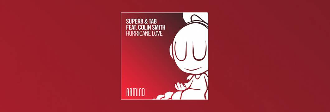 Out Now On ARMIND: Super8 & Tab feat. Colin Smith – Hurricane Love