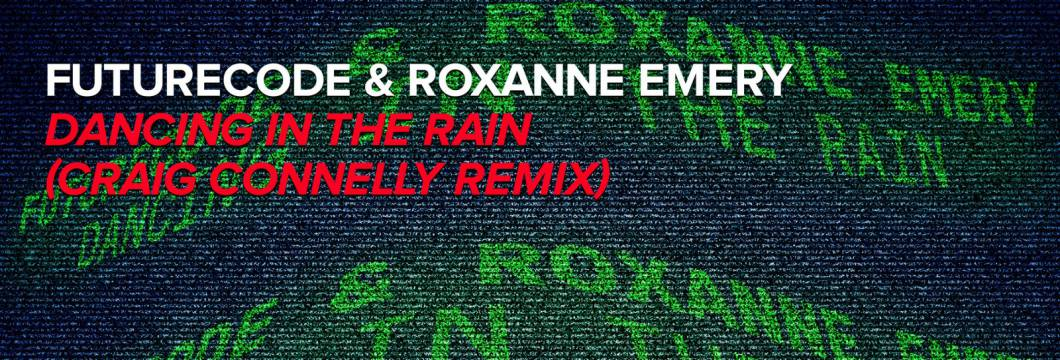Out Now On WHO'S AFRAID OF 138?!: FUTURECODE & Roxanne Emery – Dancing In The Rain (Craig Connelly Remix)