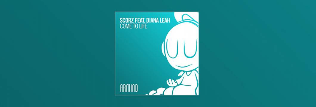 Out Now On ARMIND: Scorz feat. Diana Leah – Come To Life
