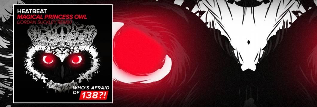 OUT NOW on WAO138?!: Heatbeat – Magical Princess Owl (Jordan Suckley Remix)