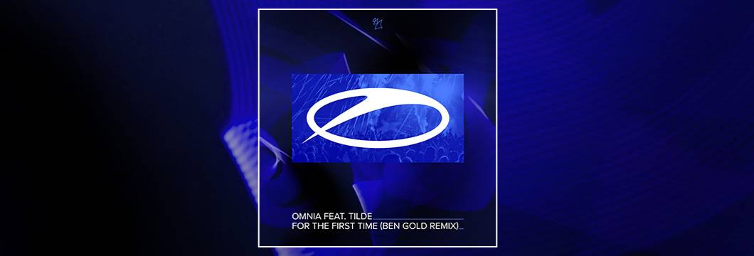OUT NOW on ASOT: Omnia feat. Tilde – For The First Time (Ben Gold Remix)