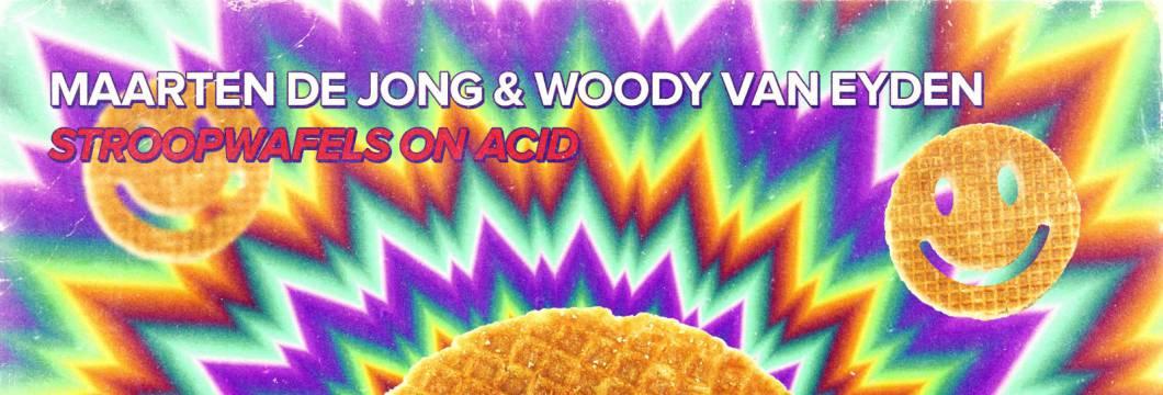 OUT NOW on WHO'S AFRAID OF 138?!: Maarten de Jong & Woody van Eyden – Stroopwafels On Acid
