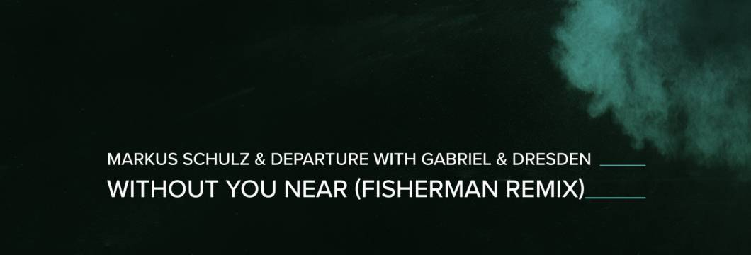 Out Now On A STATE OF TRANCE: Markus Schulz & Departure with Gabriel & Dresden – Without You Near (Fisherman Remix)