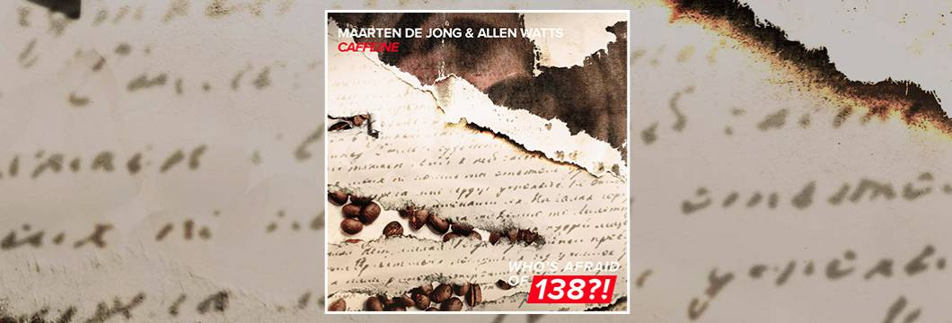 OUT NOW on WAO138?!: Maarten de Jong & Allen Watts – Caffeine
