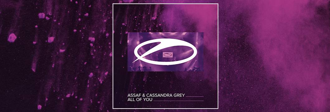 OUT NOW on ASOT: Assaf & Cassandra Grey – All Of You