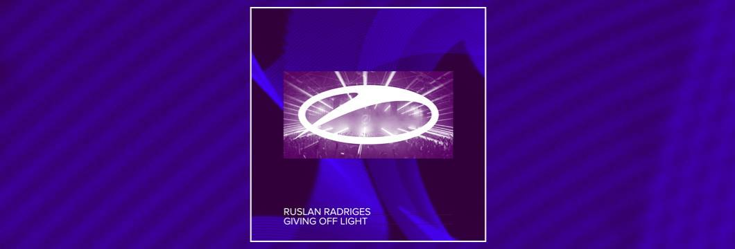 OUT NOW on ASOT: Ruslan Radriges – Giving Off Light