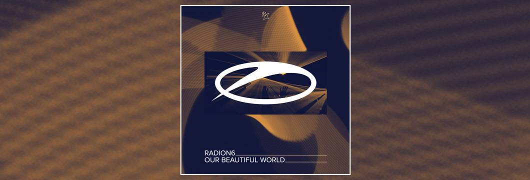 OUT NOW on ASOT: Radion6 – Our Beautiful World