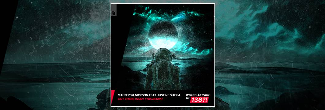 Out Now On WAO138?!: Masters & Nickson feat. Justine Suissa – Out There (Sean Tyas Remix)