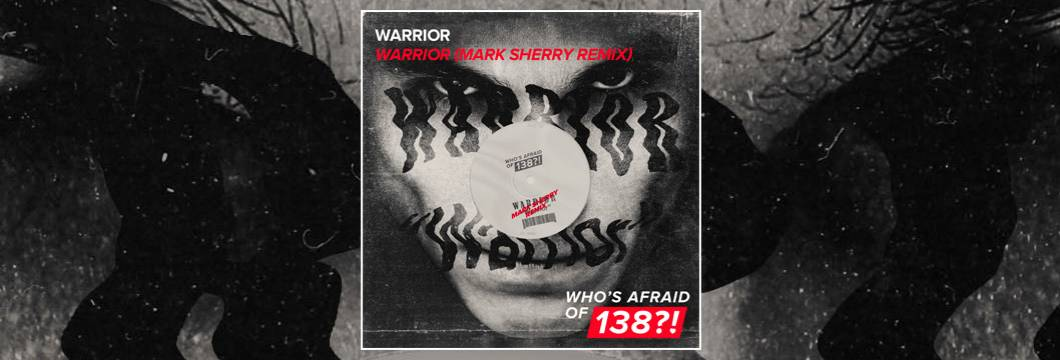 OUT NOW on WAO138?!: Warrior – Warrior (Mark Sherry Remix)