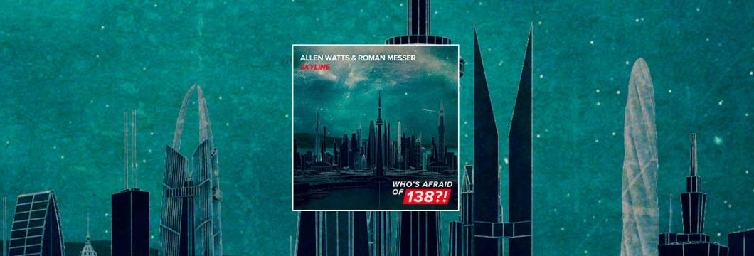 Out Now On WHO'S AFRAID OF 138?!: Allen Watts & Roman Messer – Skyline