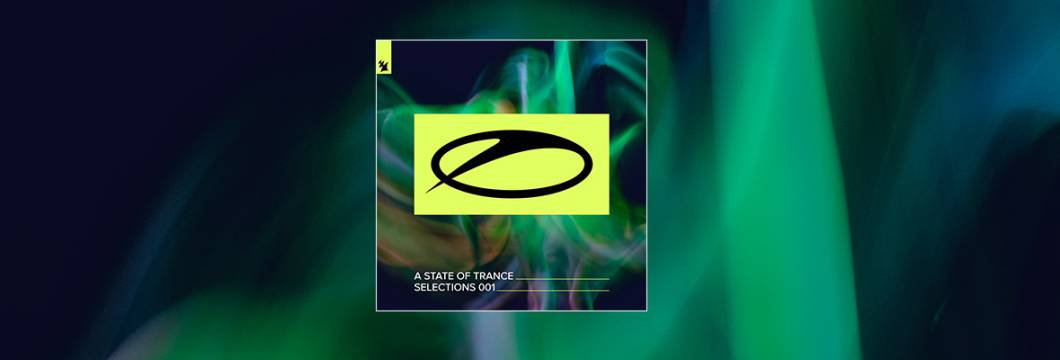 Out Now On A STATE OF TRANCE: A State Of Trance – Selections 001