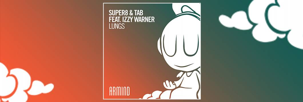 OUT NOW on ARMIND: Super8 & Tab feat. Izzy Warner – Lungs