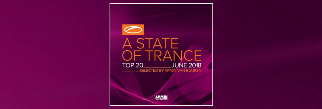 A State Of Trance Top 20 – June 2018 (Selected by Armin van Buuren)