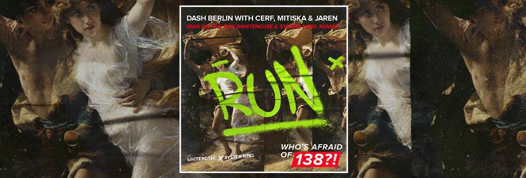 OUT NOW on WAO138?!: Dash Berlin with Cerf, Mitiska & Jaren – Man On The Run (WHITENO1SE & System Nipel Remix)