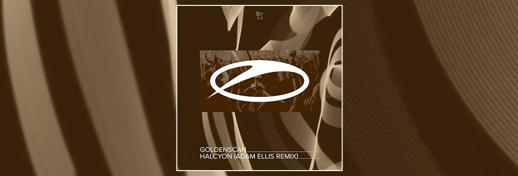 OUT NOW on ASOT: Goldenscan – Halcyon (Adam Ellis Remix)
